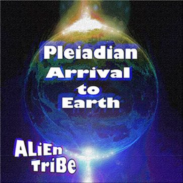Pleiadian Arrival To Earth album by Alien Tribe